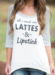 All I need are Lattes & Lipstick 3/4 Sleeve