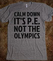 Calm Down It's PE Not The Olympics Tee
