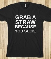 Grab a Straw Because You Suck - Tri-Blend