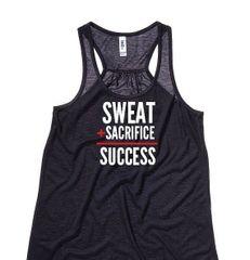 Sweat + Sacrifice = Success-Workout Tank
