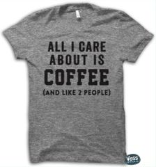 All I Care About is Coffee and Like 2 People Tee