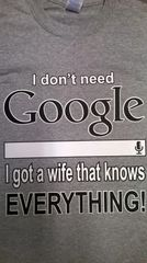i dont need google i got a wife knows everything t-shirt