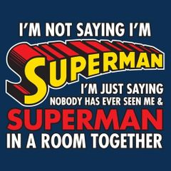 I'm not saying I'm Superman... Tshirt