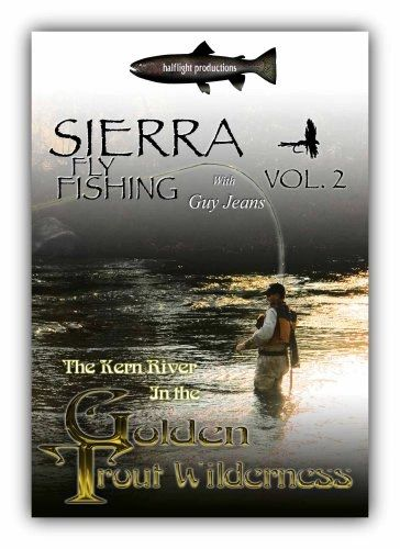 Sierra Fly Fishing Volume 2 - The Kern River In The Golden Trout Wilderness  with Guy Jeans