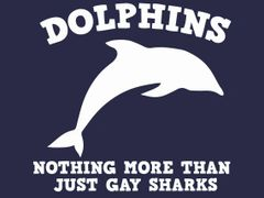 113. Dolphins Nothing More Than Just Gay Sharks T-Shirt