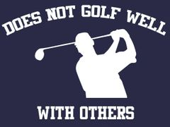 087. Does Not Golf Well With Others T-Shirt