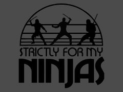 218. Strictly For My Ninjas T-Shirt