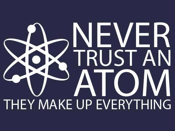 cdf34b277 Never Trust An Atom They Make Up Everything T-Shirt   ninedollartshirts.com