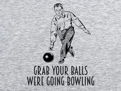 104. GRAB YOUR BALLS WERE GOING BOWLING T-Shirt