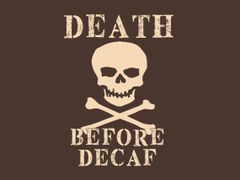 051. Death Before Decafe T-Shirt