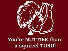 009. Your're Nuttier Than A Squirrel Turd T-Shirt