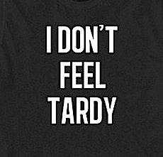 252. I Don't Feel Tardy T-Shirt