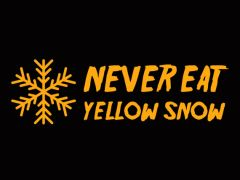 078. Never Eat Yellow Snow T-Shirt