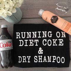 Running on Diet Coke & Dry Shampoo