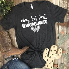 Okay, But First, Whataburger
