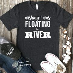 Wishing I Was Floating the River