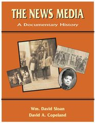 The News Media: A Documentary History (Sloan & Copeland)