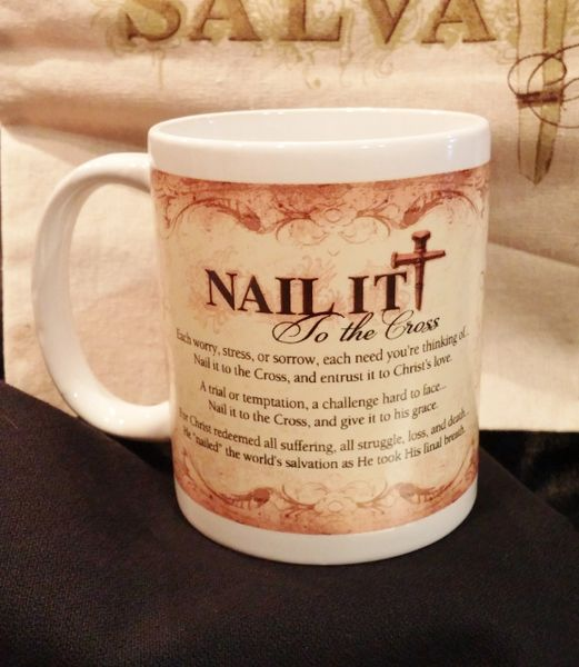 Nail it to the Cross Ceramic Coffee or Tea Mug with Nail it to th ...