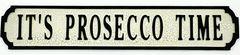 It's Prosecco Time Sign 80cmx15cmx1.5cm