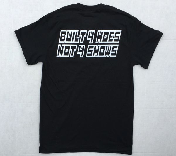 Built 4 Hoes Not 4 Shows Tee - Black