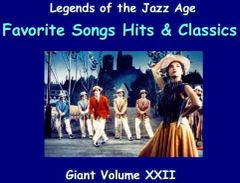 Giant Legends of The Jazz Age part 4 - Old Time Favorite Hits and Classics 13,000 Classics. Volume 22 of the the 24 Volume Radio Treasury Archive