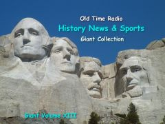 Old Time Radio Giant History News and Sports Collection Volume 13 of the the 24 Volume Radio Treasury Archive 15,000 on 15 DVDs