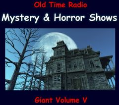 Old Time Radio Giant Horror Show and Mystery Collection Volume 5 of the the 24 Volume Radio Treasury Archive 10,320 shows
