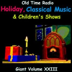 Old Time Radio Holiday, Classical and Children's Show Collection 13,000 Classics. Volume 23 of the the 24 Volume Radio Treasury Archive