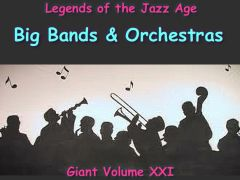 Giant Legends of The Jazz Age part 3 - Big Bands and Orchestras from Old Time Radio 12,000 Classics. Volume 21 of the the 24 Volume Radio Treasury Archive 12 DVDs