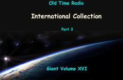 Old Time Radio International Collection part 3. Volume 16 of the the 24 Volume Radio Treasury Archive 10,000 shows