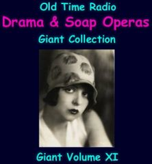 Old Time Radio Giant Drama and Soap Opera Collection Volume 11 of the the 24 Volume Radio Treasury Archive 12,000 shows