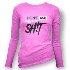 Don't Ask Me For Sh!t FCA Women's Long Shirt. XS - XXL