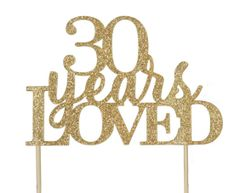Gold 30 Years Loved Cake Topper