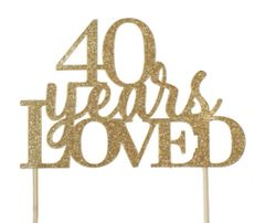 Gold 40 Years Loved Cake Topper
