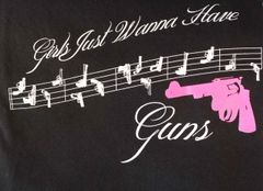Girls Just Wanna Have Guns T-Shirt