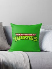 "TMNT ""I am Actually in my Thirties"" Pillow ~FREE SHIPPING~"