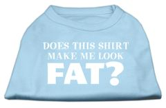 Dog Shirts: DOES THIS SHIRT MAKE ME LOOK FAT Screen Print Dog Shirt in Various Colors & Sizes by Mirage
