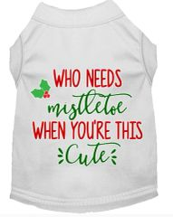 Dog Shirts: Christmas Screen Print Dog Shirt in Various Colors & Sizes by MiragePetProducts - WHO NEEDS MISTLETOE WHEN YOU'RE THIS CUTE
