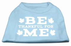 Dog Shirts: BE THANKFUL FOR ME Screen Print Dog Shirt in Various Colors & Sizes by Mirage