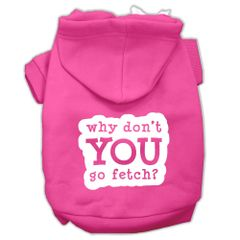 Dog Hoodies: WHY DON'T YOU GO FETCH Screened Print Dog Hoodie by Mirage Pet Products USA