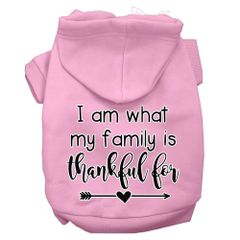 Dog Hoodies: I AM WHAT MY FAMILY IS THANKFUL FOR Screen Print Dog Hoodie in Various Colors & Sizes by MiragePetProducts