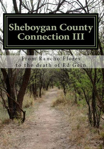 Sheboygan County Connection III, From Rancho Flores to the death of Ed Gein
