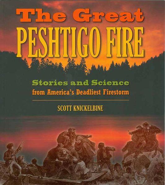 Peshtigo Fire - Stories and Science from America's Deadliest Firestorm