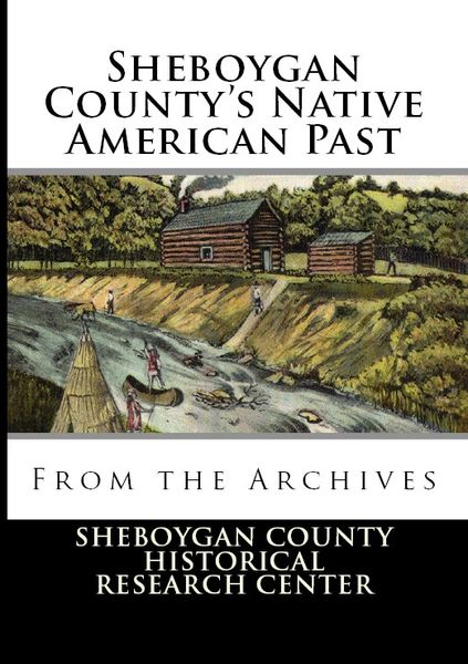 Sheboygan County's Native American Past - From the Archives