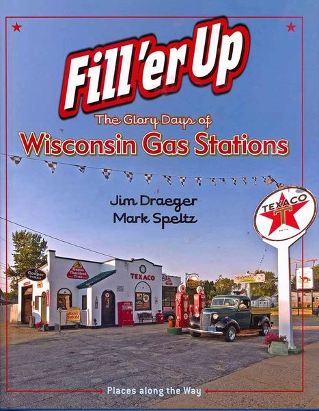 Fill'er Up, The Glory Days of Wisconsin's Gas Stations