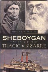 Sheboygan, Tales of the Tragic and Bizarre