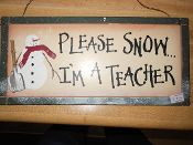Please Snow I'm A Teacher Plaque