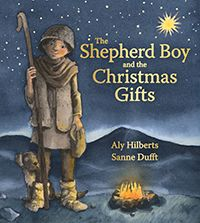 The Shepherd Boy and the Christmas Gifts by Aly Hilberts Illustrated by Sanne Dufft