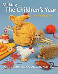 Making the Children's Year Seasonal Waldorf Crafts with Children by Marije Rowling