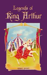 Legends of King Arthur by Isabel Wyatt